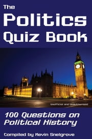 The Politics Quiz Book - 100 Questions on Political History ebook by Kevin Snelgrove