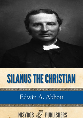 Silanus the Christian ebook by Edwin A. Abbott