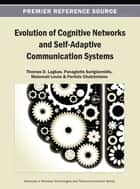 Evolution of Cognitive Networks and Self-Adaptive Communication Systems ebook by Thomas D. Lagkas,Panagiotis Sarigiannidis,Malamati Louta,Periklis Chatzimisios