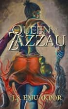 Queen of Zazzau ebook by J.S. Emuakpor