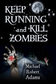 Keep Running and Kill Zombies ebook by Michael Adams