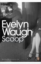 Scoop - A Novel About Journalists ebook by Evelyn Waugh