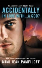 Accidentally In Love With...A God? ebook by Mimi Jean Pamfiloff