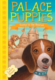 Palace Puppies, Book Two: Sunny to the Rescue ebook by Laura Dower,John Steven Gurney