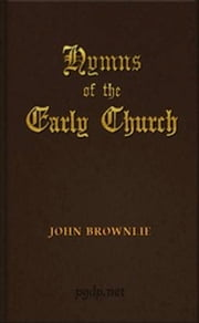 Hymns of the Early Church ebook by John Brownlie