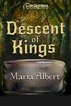 Descent of Kings ebook by Maria Albert
