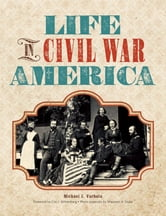 Life in Civil War America ebook by Michael J. Varhola