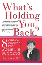 What's Holding You Back? - Eight Critical Choices For Women's Success ebook by Linda Gong Austin
