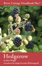 Hedgerow - River Cottage Handbook No.7 ebook by John Wright