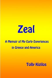 Zeal: A Memoir of My Early Experiences in Greece and America ebook by Tolly Kizilos