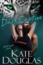 Dark Captive ebook by Kate Douglas