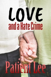 Love and a Hate Crime ebook by Patient Lee
