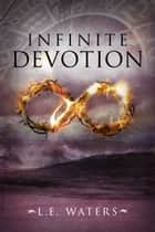 Infinite Devotion ebook by L.E. Waters
