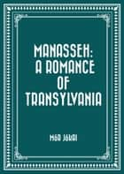 Manasseh: A Romance of Transylvania ebook by Mór Jókai