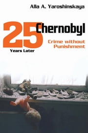 Chernobyl - Crime without Punishment ebook by Alla A. Yaroshinskaya
