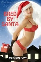 Bred by Santa ebook by Meagan Days