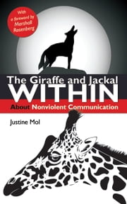 The Giraffe and Jackal Within: about Nonviolent Communication ebook by Justine Mol