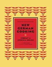New German Cooking - Recipes for Classics Revisited ebook by Jeremy and Jessica Nolen,Drew Lazor,Jason Varney