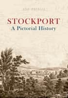 Stockport A Pictorial History ebook by Roy Westall