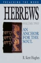 Hebrews: An Anchor for the Soul ebook by R. Kent Hughes