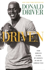 Driven - From Homeless to Hero, My Journeys On and Off Lambeau Field ebook by Donald Driver