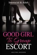 Good Girl To Group Escort - Interracial BWWM ebook by Aaliyah Jackson