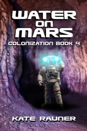 Water on Mars Colonization Book 4 ebook by Kate Rauner