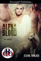 Alpha Blood ebook by Elena Kincaid