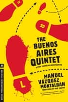 The Buenos Aires Quintet ebook by Manuel Vazquez Montalban, Nick Caistor