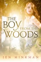 The Boy From The Woods ebook by Jen Minkman