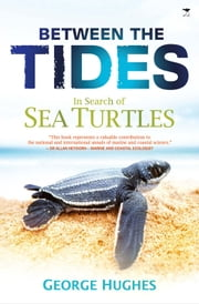 Between the Tides - In Search of Sea Turtles ebook by George Hughes