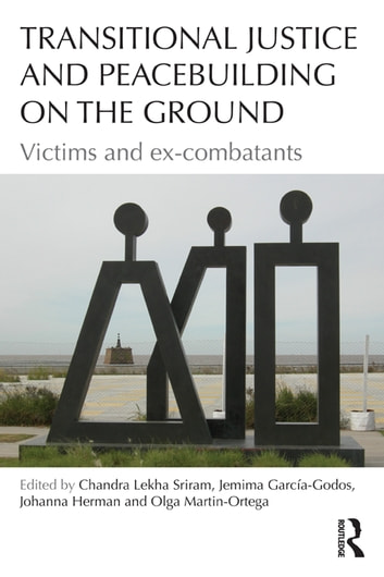 Transitional Justice and Peacebuilding on the Ground - Victims and Ex-Combatants ebook by