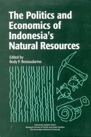 The Politics and Economics of Indonesia's Natural Resources ebook by Budy P Resosudarmo