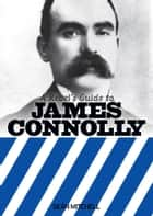 A Rebel's Guide To James Connolly ebook by Sean Mitchell