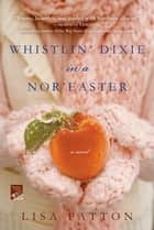 Whistlin' Dixie in a Nor'easter ebook by Lisa Patton