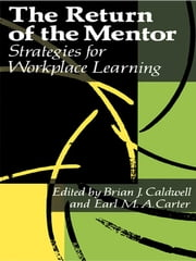 The Return Of The Mentor - Strategies For Workplace Learning ebook by Brian J. Caldwell,Earl M.A. Carter