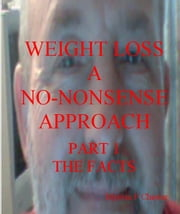 Weight Loss: A No-Nonsense Approach. Part 1 The Facts ebook by Myrvin Chester