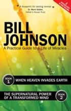 Supernatural Power of a Transformed Mind & When Heaven Invades Earth ebook by Bill Johnson