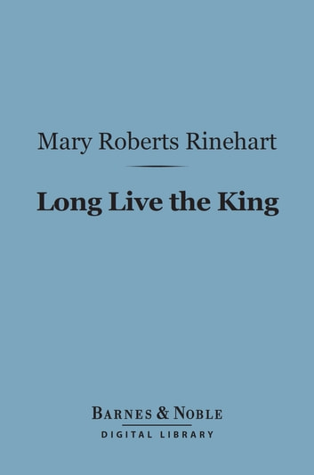 Long Live the King (Barnes & Noble Digital Library) ebook by Mary  Roberts Rinehart