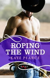 Roping the Wind: A Rouge Erotic Romance ebook by Kate Pearce