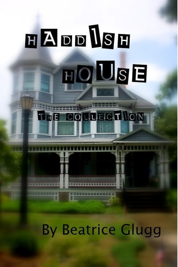 Haddish House -The Collection ebook by Beatrice Glugg