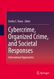 Cybercrime, Organized Crime, and Societal Responses - International Approaches ebook by Emilio C. Viano