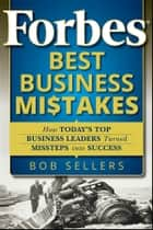Forbes Best Business Mistakes ebook by Bob Sellers