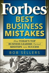 Forbes Best Business Mistakes - How Today's Top Business Leaders Turned Missteps into Success ebook by Bob Sellers