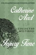 Injury Time - Collected Mysteries eBook by Catherine Aird