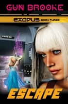 Escape: Exodus Book Three ebook by Gun Brooke