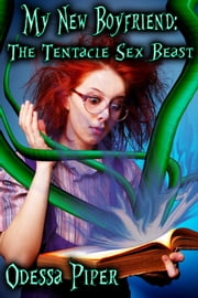 My New Boyfriend, The Tentacle Sex Beast ebook by Odessa Piper