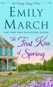 The First Kiss of Spring - An Eternity Springs Novel ebook by Emily March