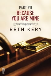 Because You Are Mine Part VII - Because I Need To ebook by Beth Kery
