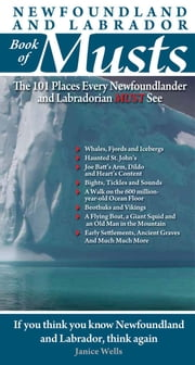 Newfoundland and Labrador Book of Musts: The 101 Places Every NLer MUST See ebook by MacIntyre, John